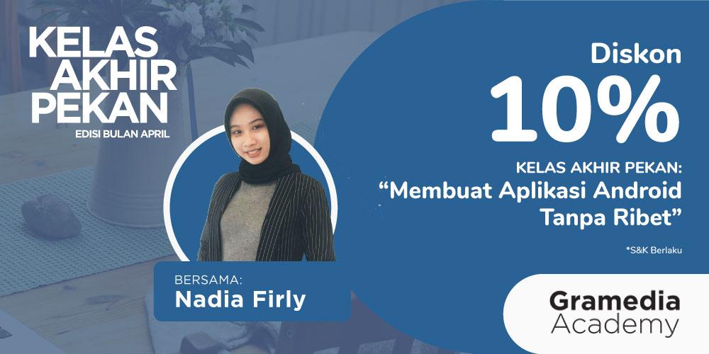 Gambar event Diskon 10% KELAS AKHIR PEKAN : Membuat Aplikasi Android tanpa Ribet bersama Nadia Firly dari Gramedia Academy