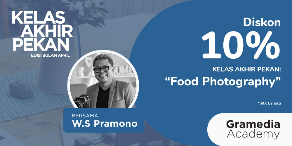 Gambar event Diskon 10% KELAS AKHIR PEKAN : Food Photography bersama WS Pramono dari Gramedia Academy